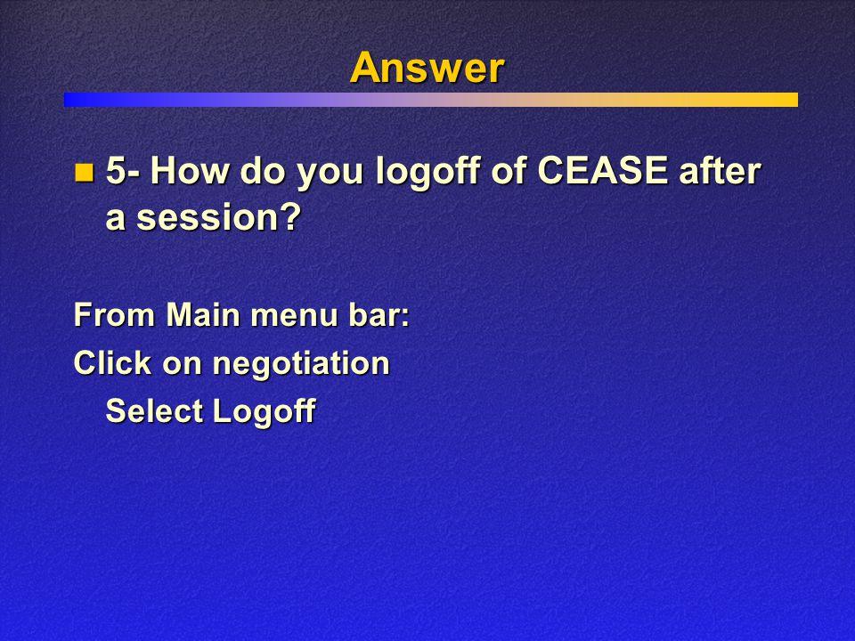 Answer From Main menu bar: Click on negotiation Select Logoff