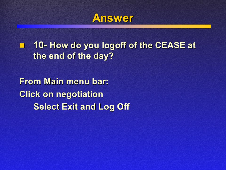 Answer From Main menu bar: Click on negotiation Select Exit and Log Off