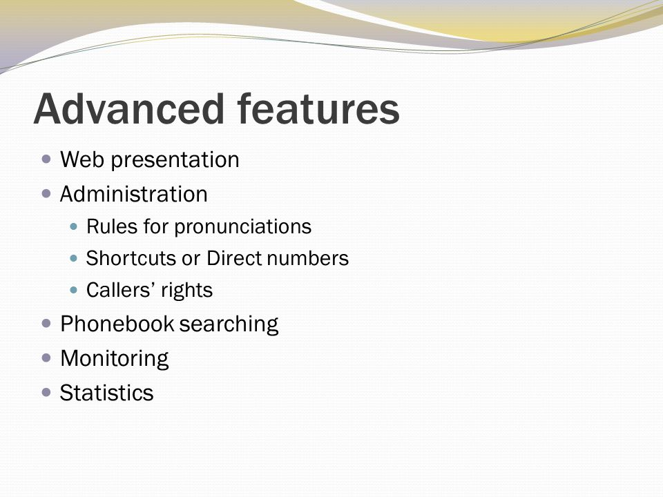 Advanced features Web presentation Administration Rules for pronunciations Shortcuts or Direct numbers Callers' rights Phonebook searching Monitoring Statistics