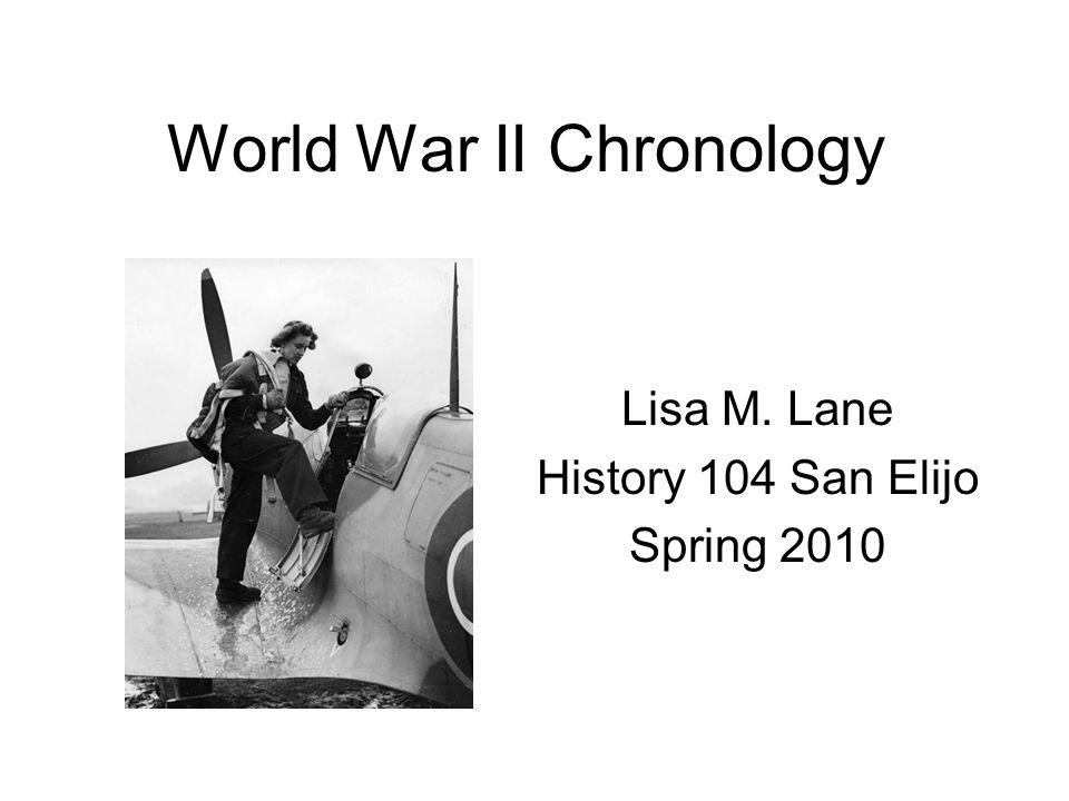 World War II Chronology Lisa M. Lane History 104 San Elijo Spring 2010