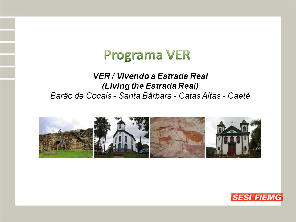 Target: The main goal is to empower the Estrada Real brand as an important destination in Brasil and consolidate its credibility, making the experiments / experiences in the cities of Barão de Cocais, Caeté, Catas Altas and Santa Barbara to be valued by local communities and visitors.