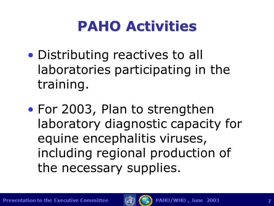 Presentation to the Executive Committee PAHO/WHO, June 2003 7 PAHO Activities Distributing reactives to all laboratories participating in the training