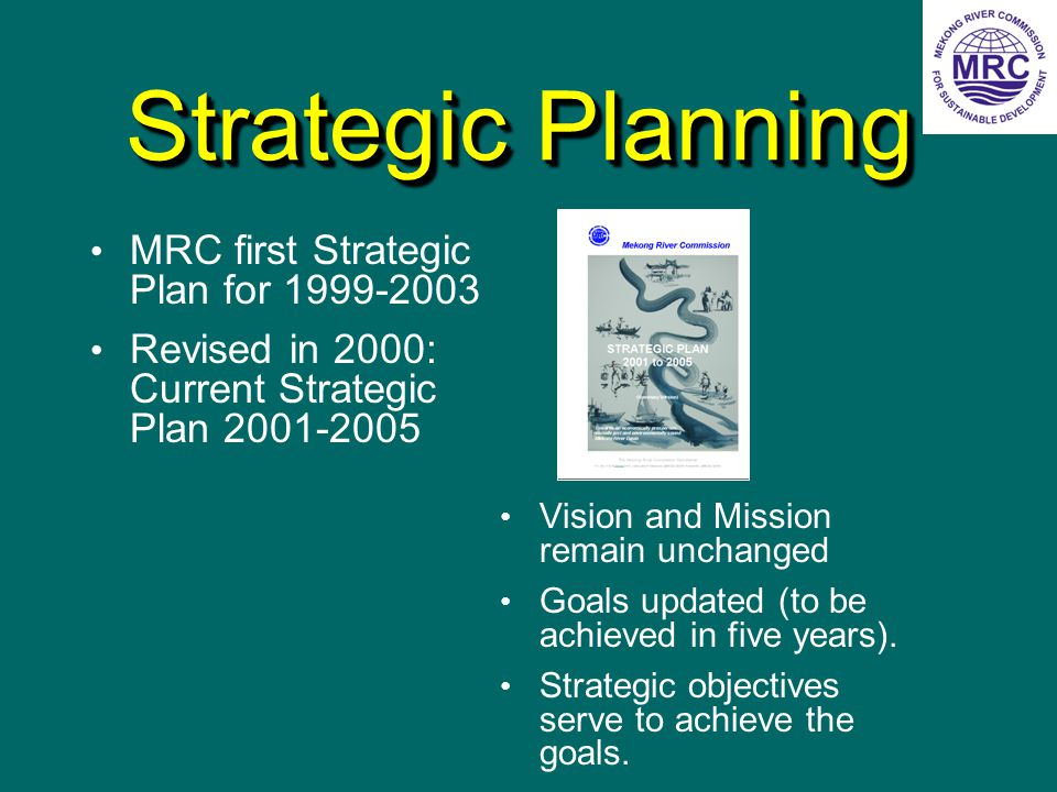 Strategic Planning MRC first Strategic Plan for 1999-2003 Revised in 2000: Current Strategic Plan 2001-2005 Vision and Mission remain unchanged Goals updated (to be achieved in five years).
