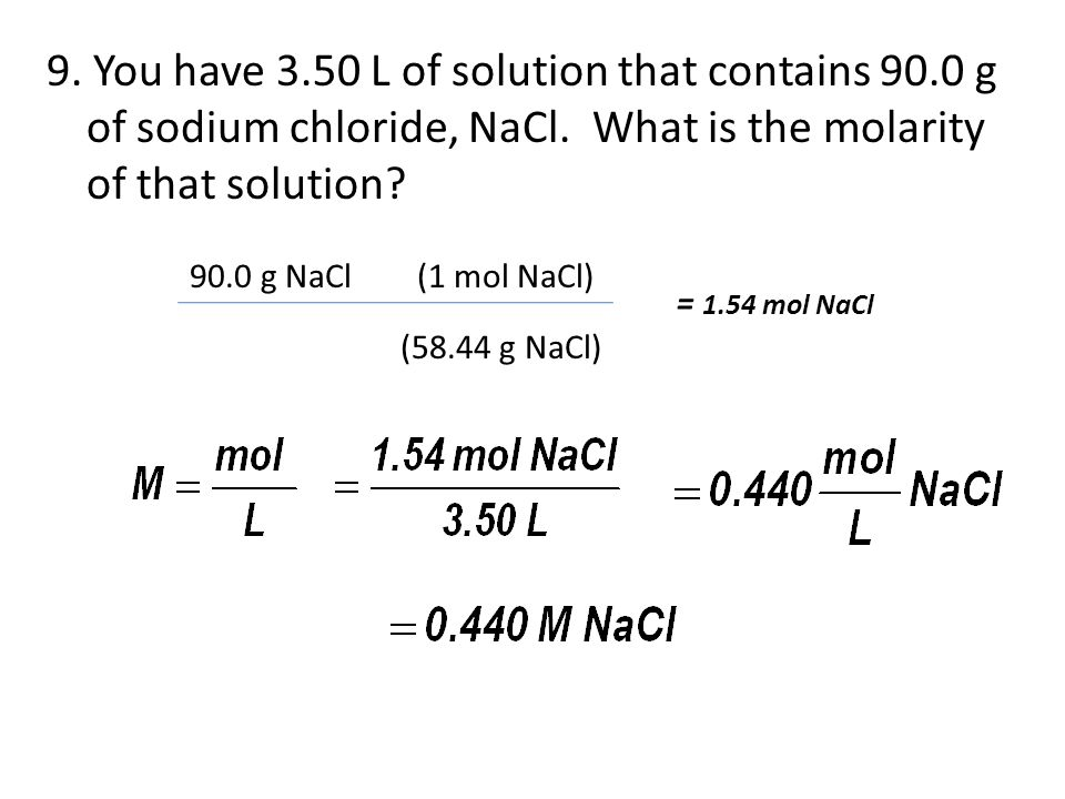9.You have 3.50 L of solution that contains 90.0 g of sodium chloride, NaCl.