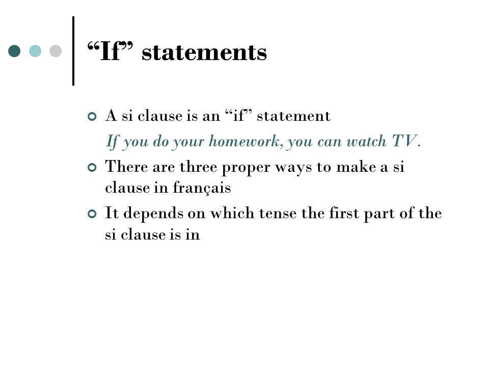 If statements A si clause is an if statement If you do your homework, you can watch TV.