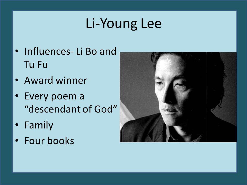 "Li-Young Lee Influences- Li Bo and Tu Fu Award winner Every poem a ""descendant of God"" Family Four books"