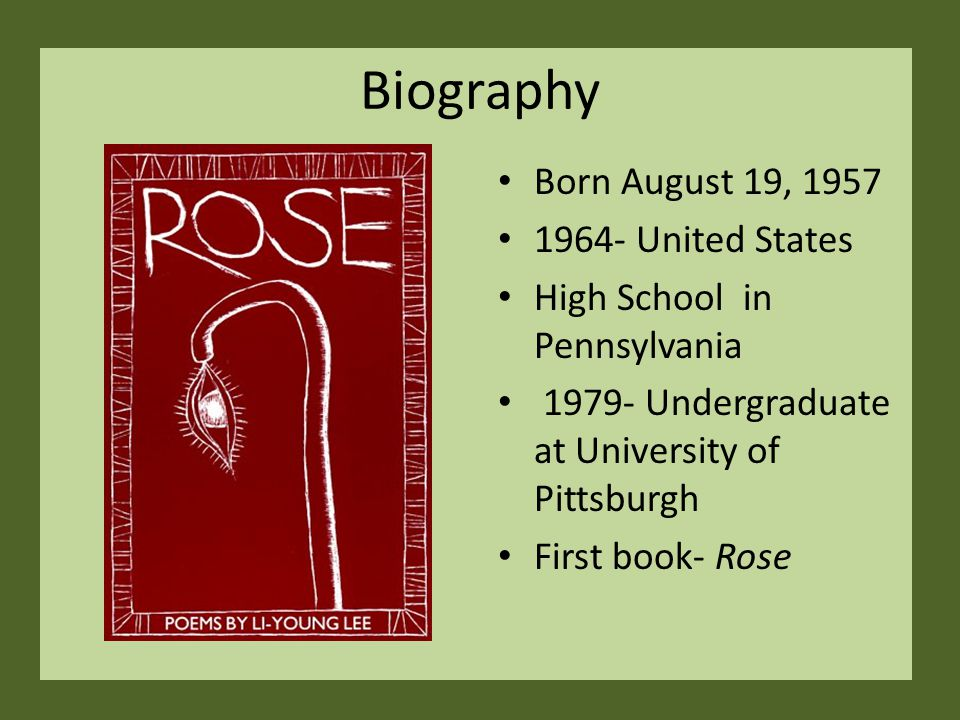 Biography Born August 19, 1957 1964- United States High School in Pennsylvania 1979- Undergraduate at University of Pittsburgh First book- Rose