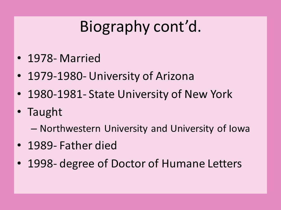 Biography cont'd. 1978- Married 1979-1980- University of Arizona 1980-1981- State University of New York Taught – Northwestern University and Universi