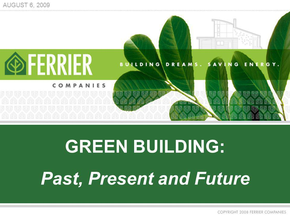 GREEN BUILDING: Past, Present and Future AUGUST 6, 2009