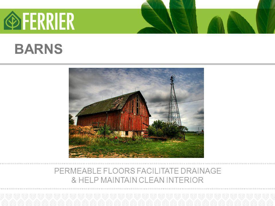 BARNS PERMEABLE FLOORS FACILITATE DRAINAGE & HELP MAINTAIN CLEAN INTERIOR