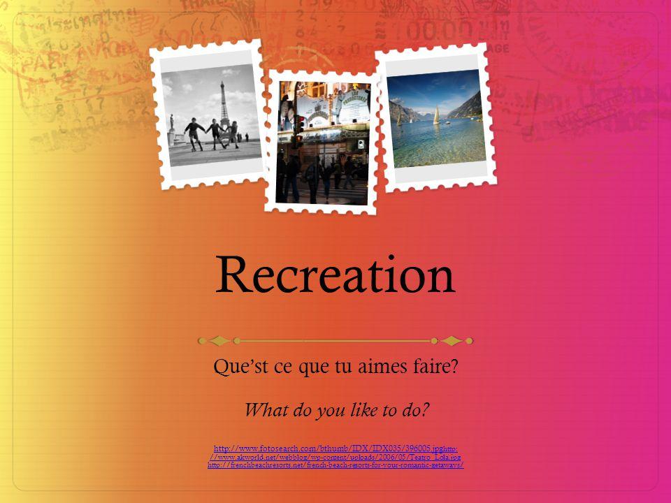 Recreation Que'st ce que tu aimes faire.What do you like to do.