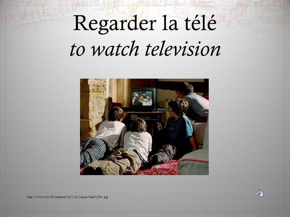 Regarder la télé to watch television http://www.iso.bf/students/it11/it11tania/teen%20tv.jpg