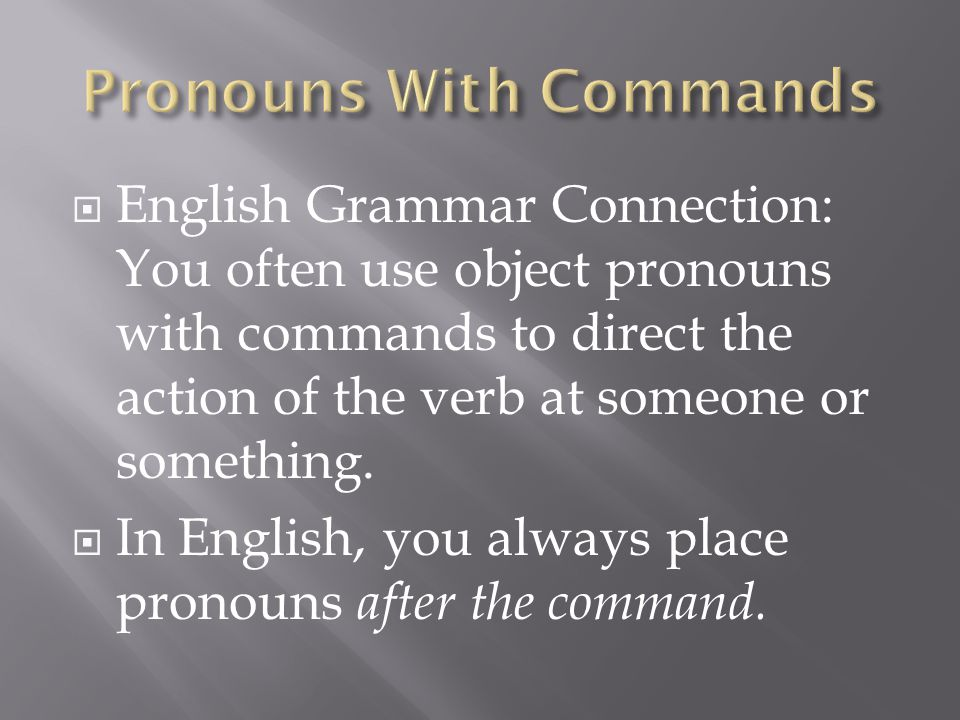  Give me that!  Don't read it!  In English, the pronouns come AFTER the verb.