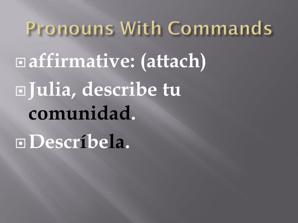  affirmative: (attach)  Julia, describe tu comunidad.  Descríbela.