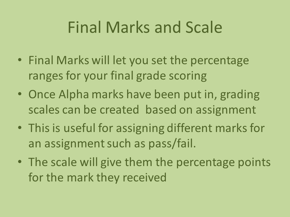 Final Marks and Scale Final Marks will let you set the percentage ranges for your final grade scoring Once Alpha marks have been put in, grading scale