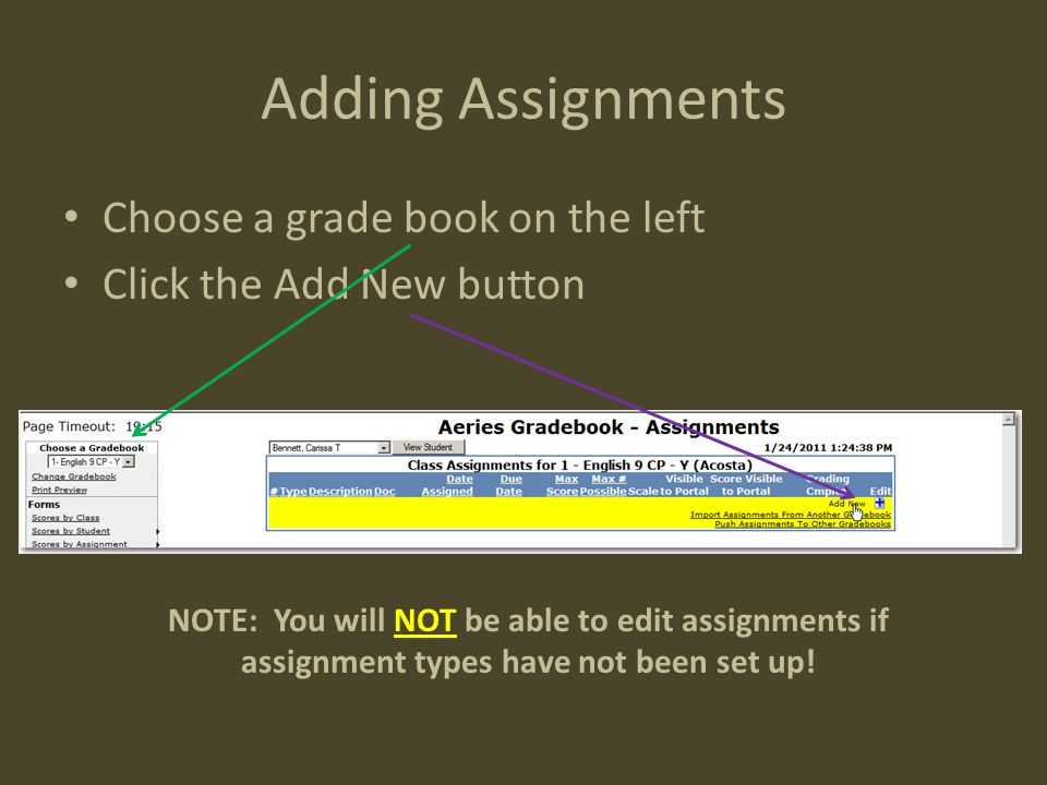 Adding Assignments Choose a grade book on the left Click the Add New button NOTE: You will NOT be able to edit assignments if assignment types have not been set up!