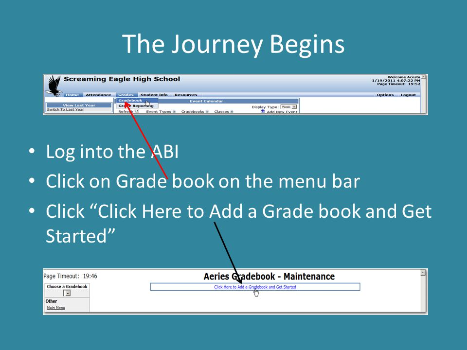 "The Journey Begins Log into the ABI Click on Grade book on the menu bar Click ""Click Here to Add a Grade book and Get Started"""