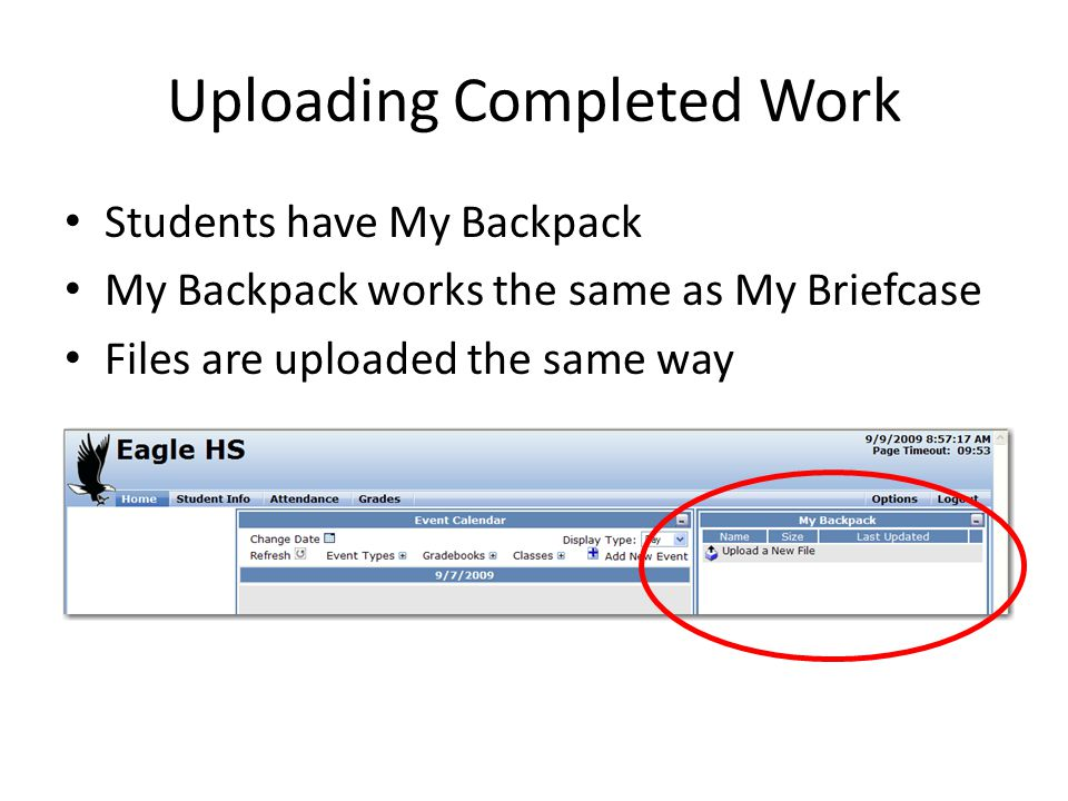 Uploading Completed Work Students have My Backpack My Backpack works the same as My Briefcase Files are uploaded the same way