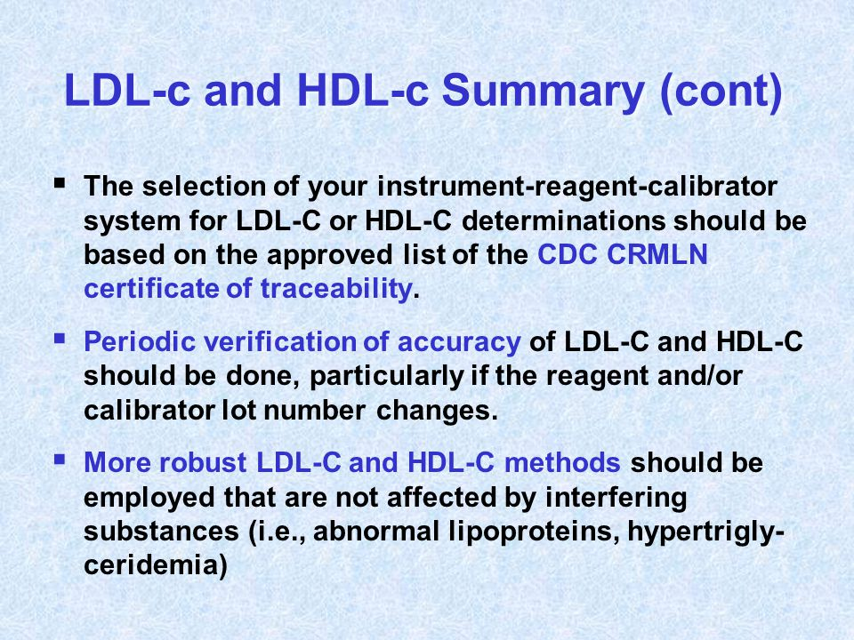  The selection of your instrument-reagent-calibrator system for LDL-C or HDL-C determinations should be based on the approved list of the CDC CRMLN c