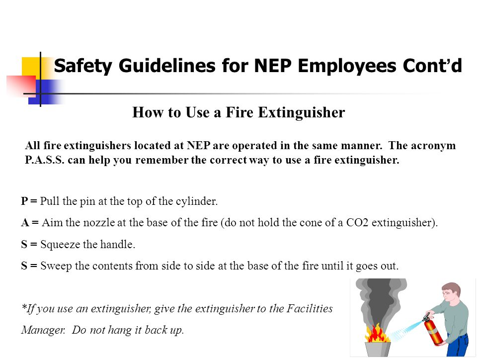 Fire Safety Fire prevention is an important aspect of NEP's safety philosophy.  To reduce the risk of fire at the facility you should use products wi
