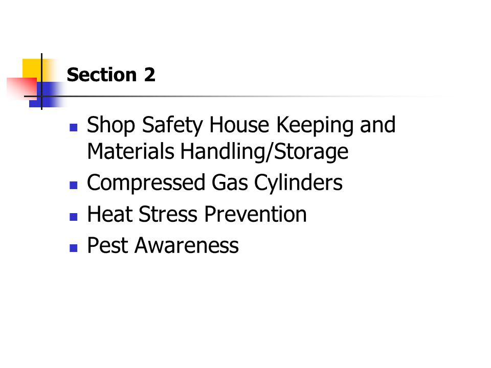 Section 2 Shop Safety House Keeping and Materials Handling/Storage Compressed Gas Cylinders Heat Stress Prevention Pest Awareness