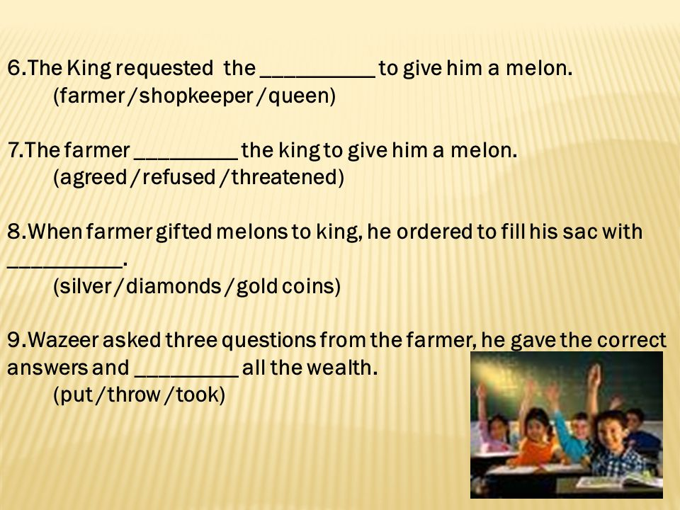 6.The King requested the __________ to give him a melon.