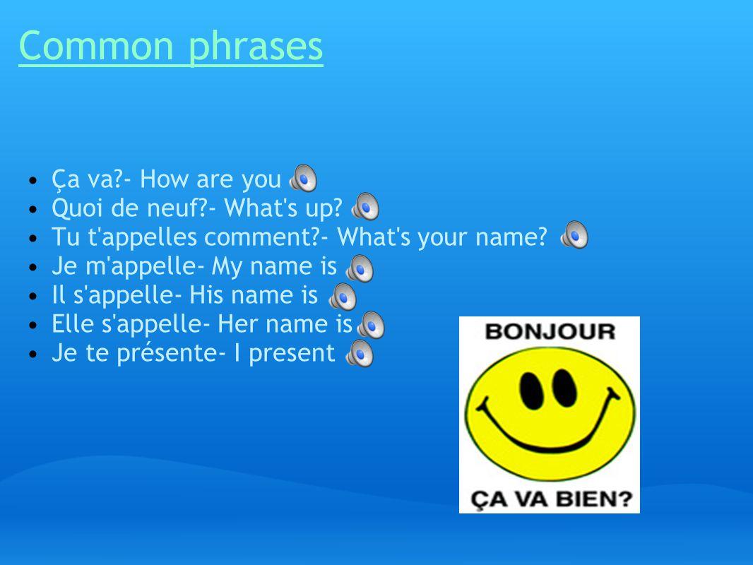 Common phrases Ça va?- How are you Quoi de neuf?- What s up.