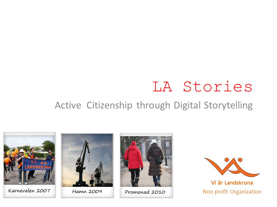 LA Stories Active Citizenship through Digital Storytelling Vi är Landskrona Non profit Organization