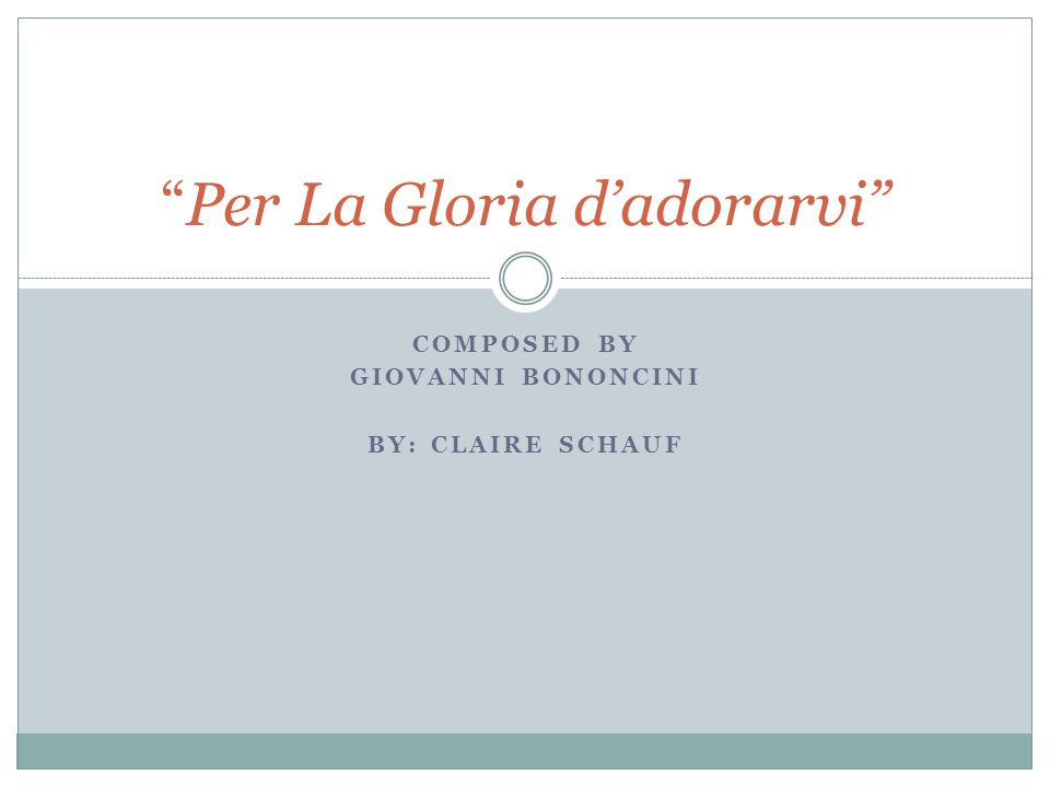 """COMPOSED BY GIOVANNI BONONCINI BY: CLAIRE SCHAUF """"Per La Gloria d'adorarvi"""""""