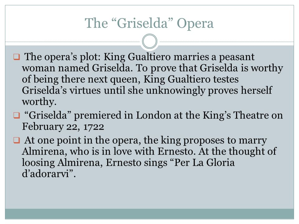 """The """"Griselda"""" Opera  The opera's plot: King Gualtiero marries a peasant woman named Griselda. To prove that Griselda is worthy of being there next q"""