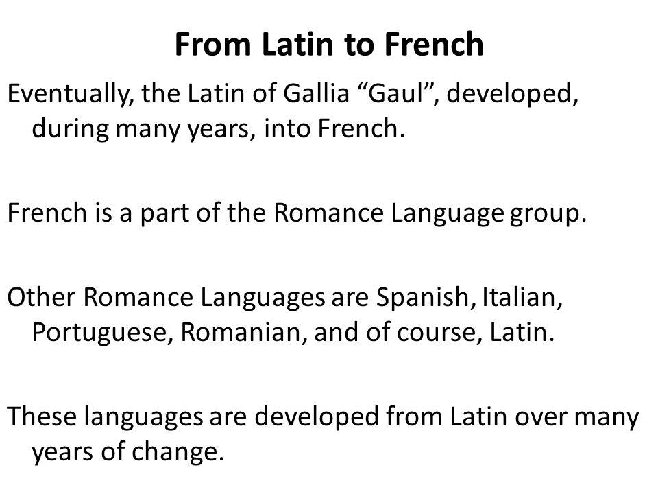 Le Français au Passé During the Roman Empire, current day France was called Gaul.