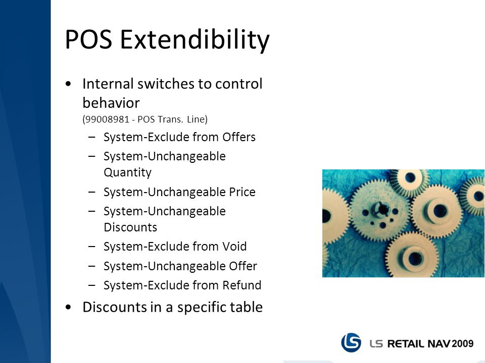 POS Extendibility Internal switches to control behavior (99008981 - POS Trans. Line) –System-Exclude from Offers –System-Unchangeable Quantity –System