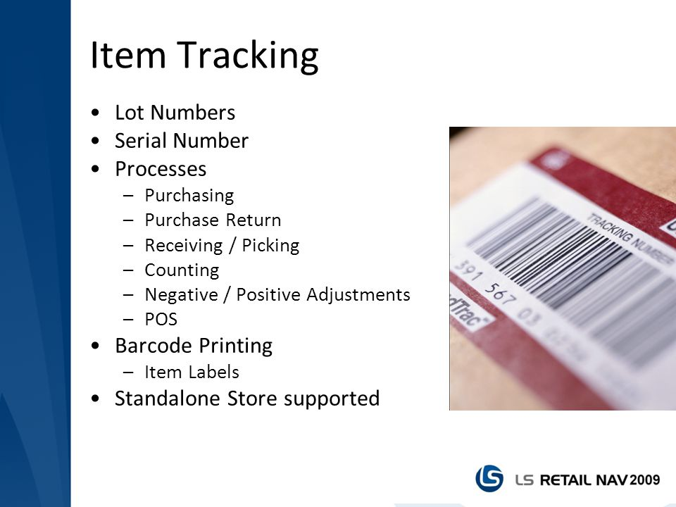 Item Tracking Lot Numbers Serial Number Processes –Purchasing –Purchase Return –Receiving / Picking –Counting –Negative / Positive Adjustments –POS Ba