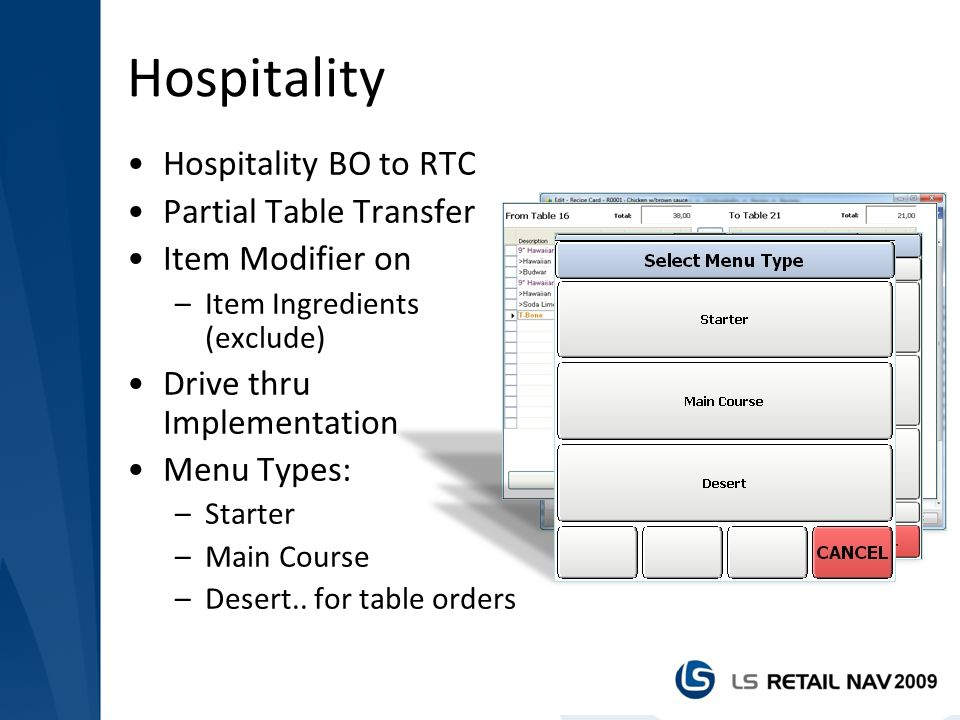 Hospitality Hospitality BO to RTC Partial Table Transfer Item Modifier on –Item Ingredients (exclude) Drive thru Implementation Menu Types: –Starter –