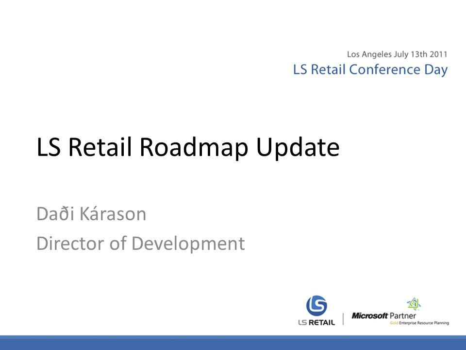 LS Retail Roadmap Update Daði Kárason Director of Development