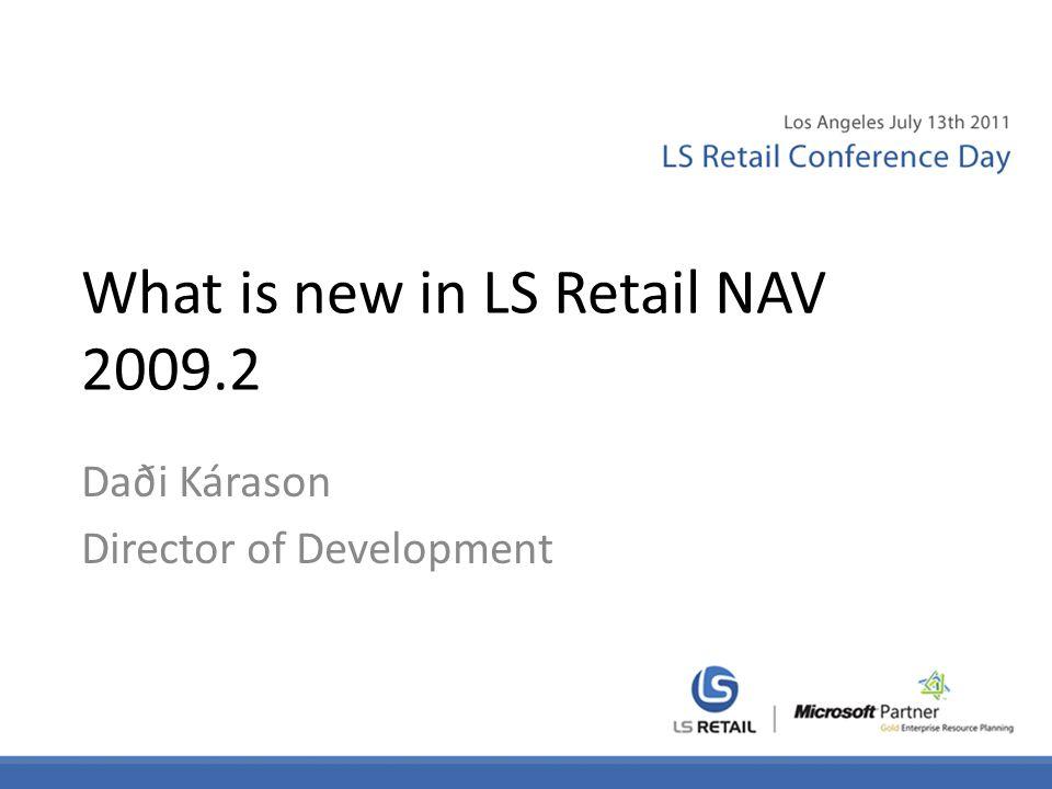 What is new in LS Retail NAV 2009.2 Daði Kárason Director of Development