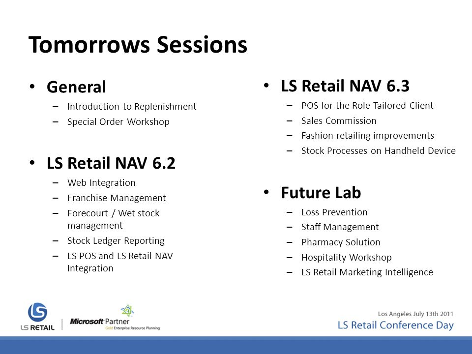 Tomorrows Sessions General – Introduction to Replenishment – Special Order Workshop LS Retail NAV 6.2 – Web Integration – Franchise Management – Forec