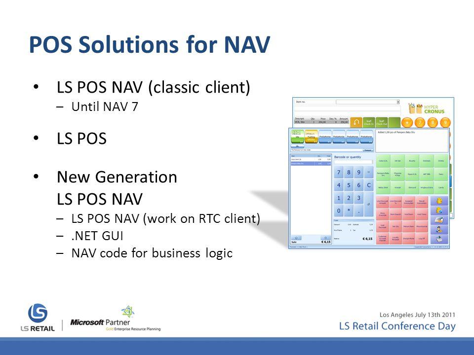POS Solutions for NAV LS POS NAV (classic client) –Until NAV 7 LS POS New Generation LS POS NAV –LS POS NAV (work on RTC client) –.NET GUI –NAV code for business logic