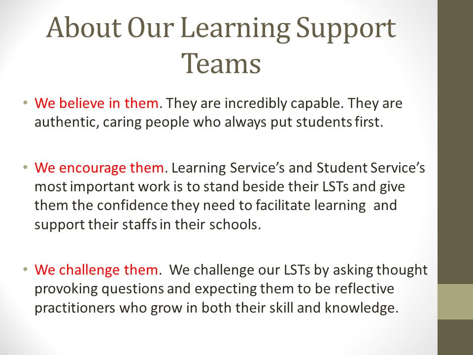 About Our Learning Support Teams We believe in them.
