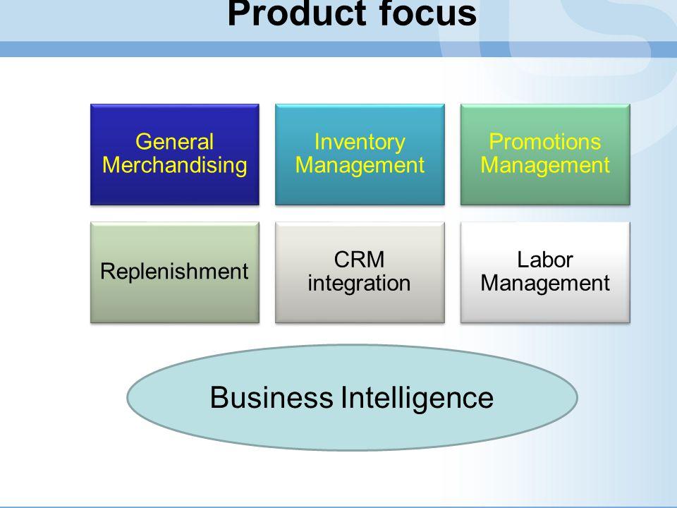 Product focus General Merchandising Inventory Management Promotions Management Replenishment CRM integration Labor Management Business Intelligence