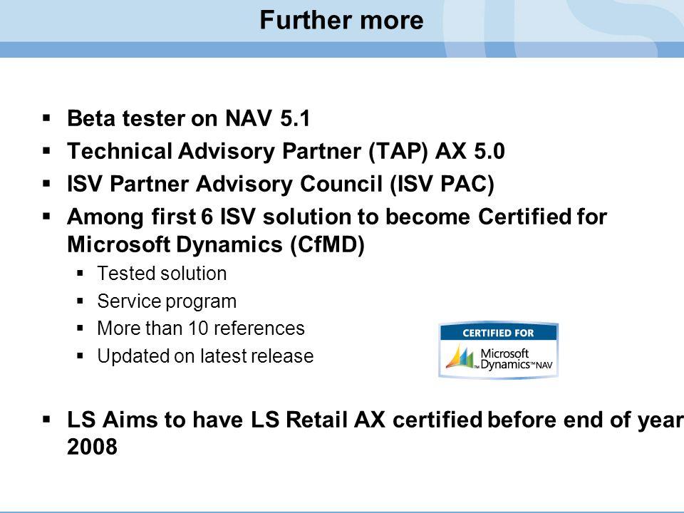 Further more  Beta tester on NAV 5.1  Technical Advisory Partner (TAP) AX 5.0  ISV Partner Advisory Council (ISV PAC)  Among first 6 ISV solution