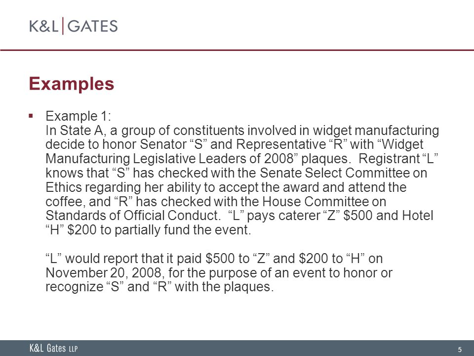 "5 Examples  Example 1: In State A, a group of constituents involved in widget manufacturing decide to honor Senator ""S"" and Representative ""R"" with """