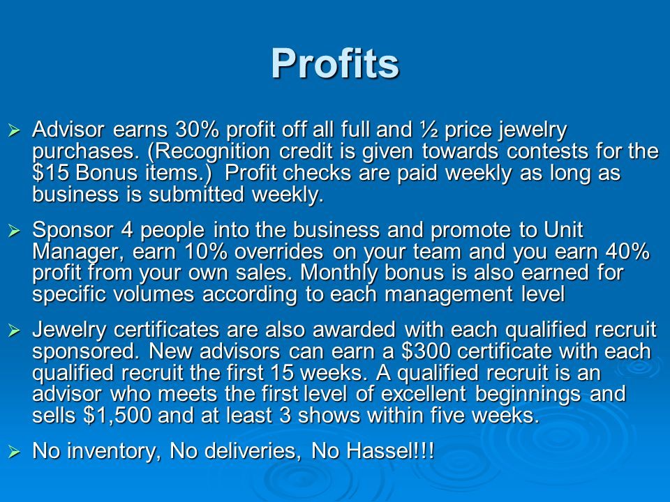 Profits  Advisor earns 30% profit off all full and ½ price jewelry purchases.