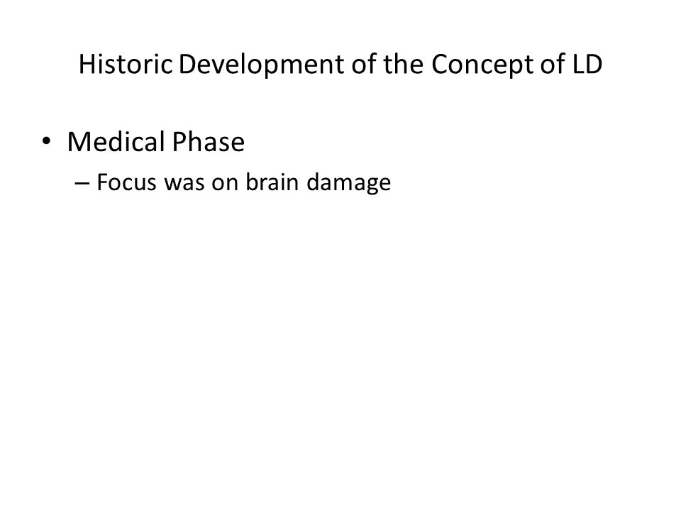 Historic Development of the Concept of LD Medical Phase – Focus was on brain damage
