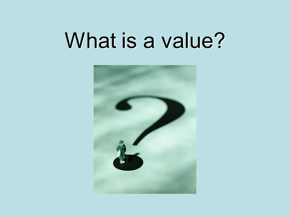 What is a value?