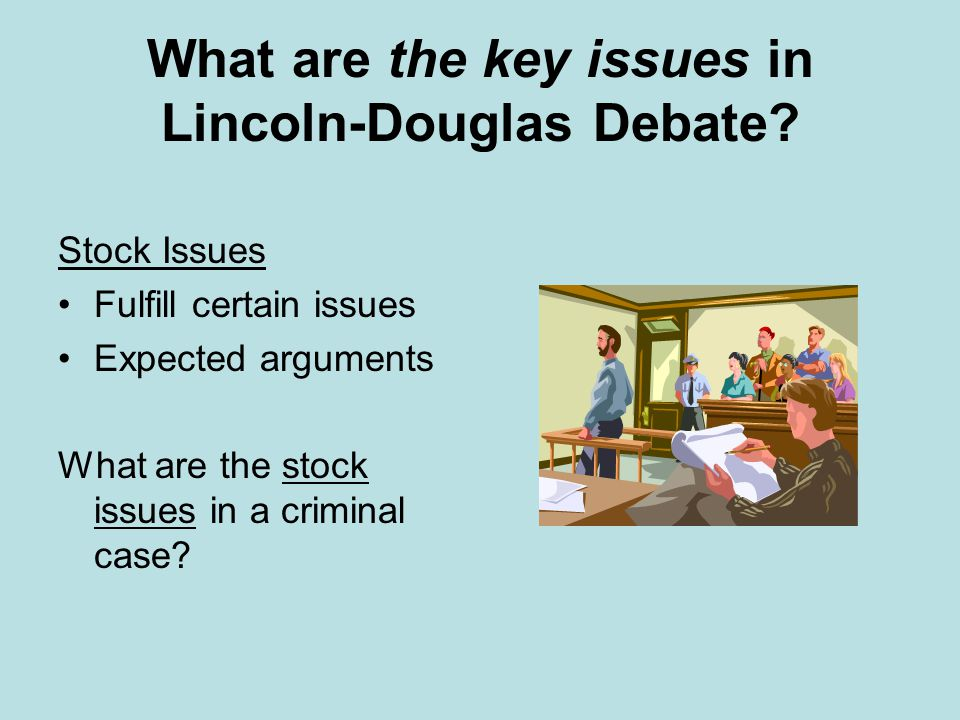 What are the key issues in Lincoln-Douglas Debate? Stock Issues Fulfill certain issues Expected arguments What are the stock issues in a criminal case