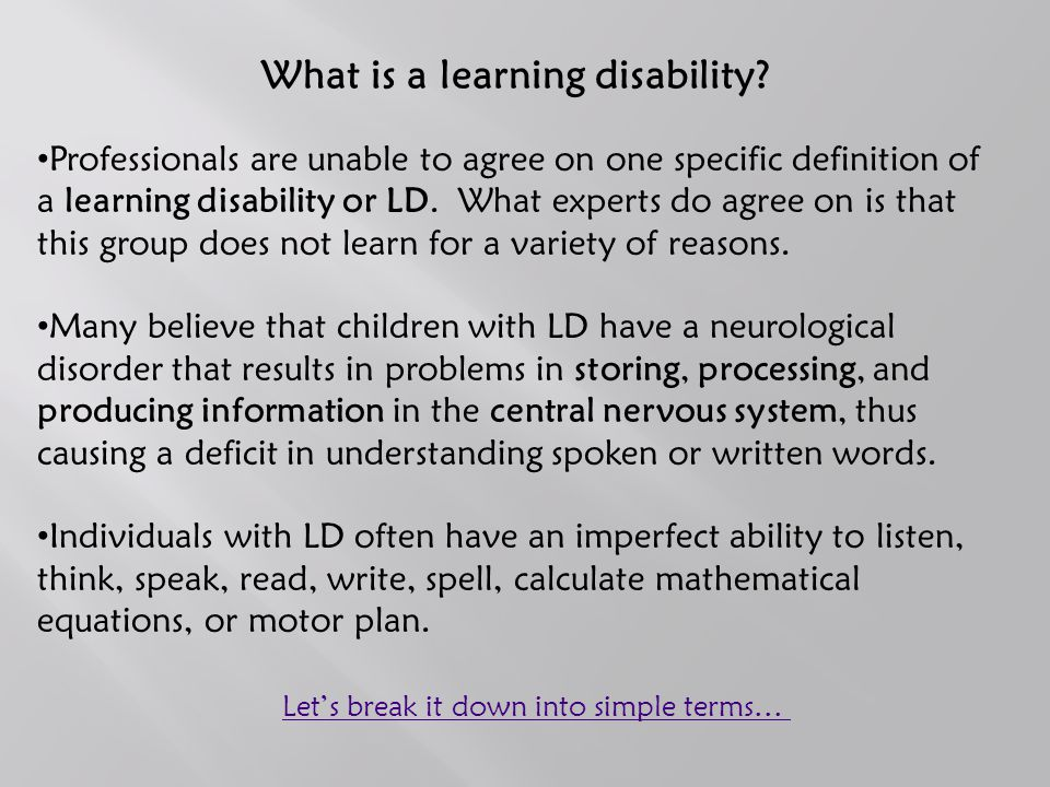 The IDEA defines a learning disability as… Specific learning disability means a disorder in one or more of the basic psychological processes involved in understanding or in using language, spoken or written, that may manifest itself in an imperfect ability to listen, think, speak, read, write, spell or do mathematical calculations.