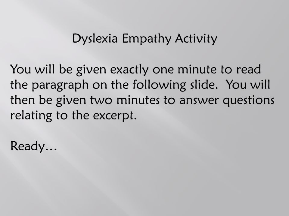 Dyslexia Empathy Activity You will be given exactly one minute to read the paragraph on the following slide.
