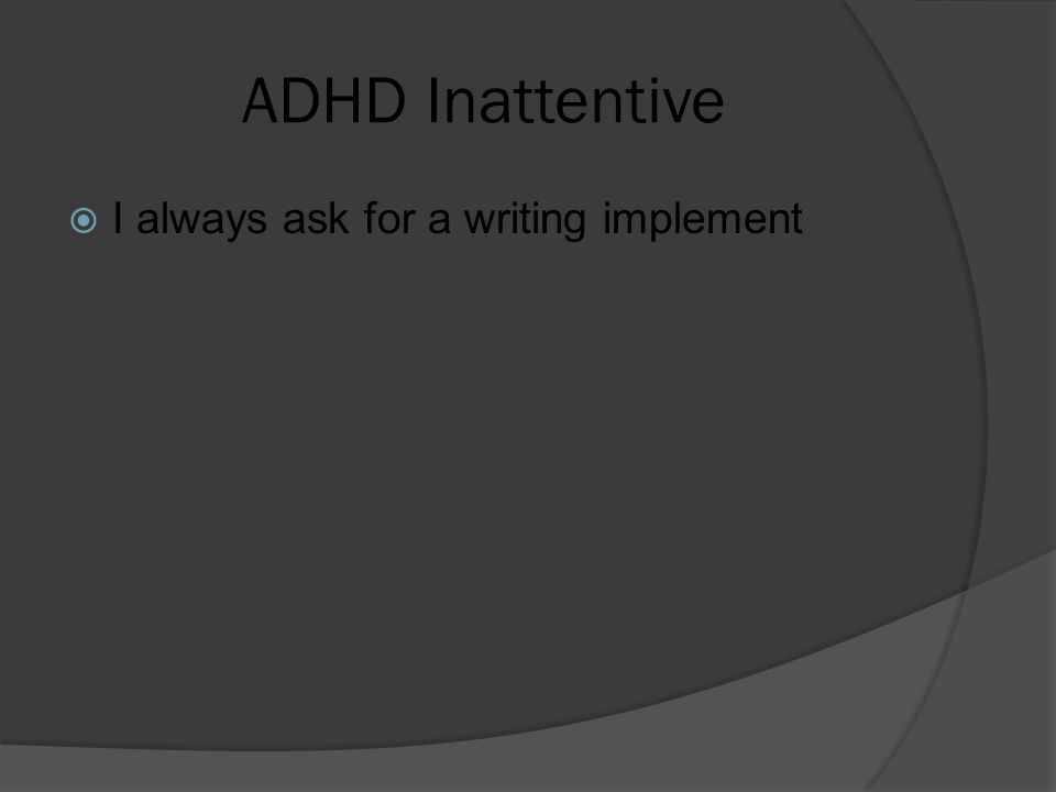 ADHD Inattentive  I always ask for a writing implement