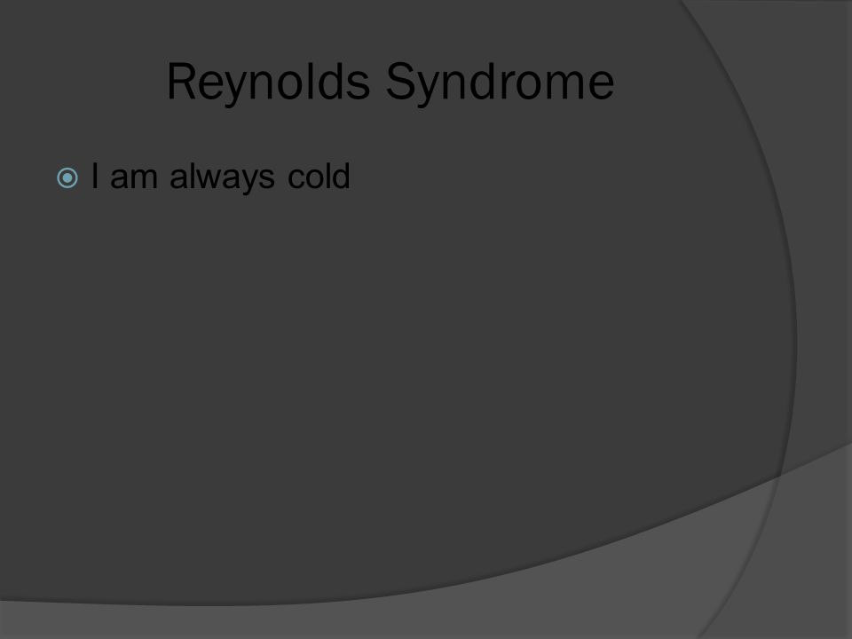 Reynolds Syndrome  I am always cold
